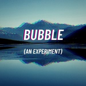 Bubble (An Experiment)